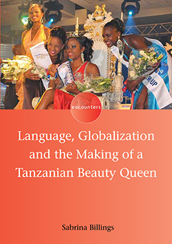 Billings book cover, Language, Globalization and the Making of a Tanzanian Beauty Queen