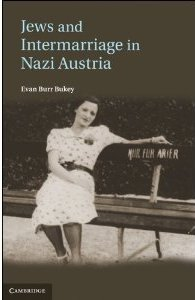 Jews and Intermarriage in Nazi Austria by Evan Bukey