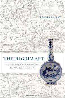 The Pilgrim Art cultures of porcelain in world history by Robert Finlay