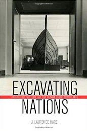 Excavating Nations: Archaeology, Museums, and the German-Danish Borderlands by Laurence Hare