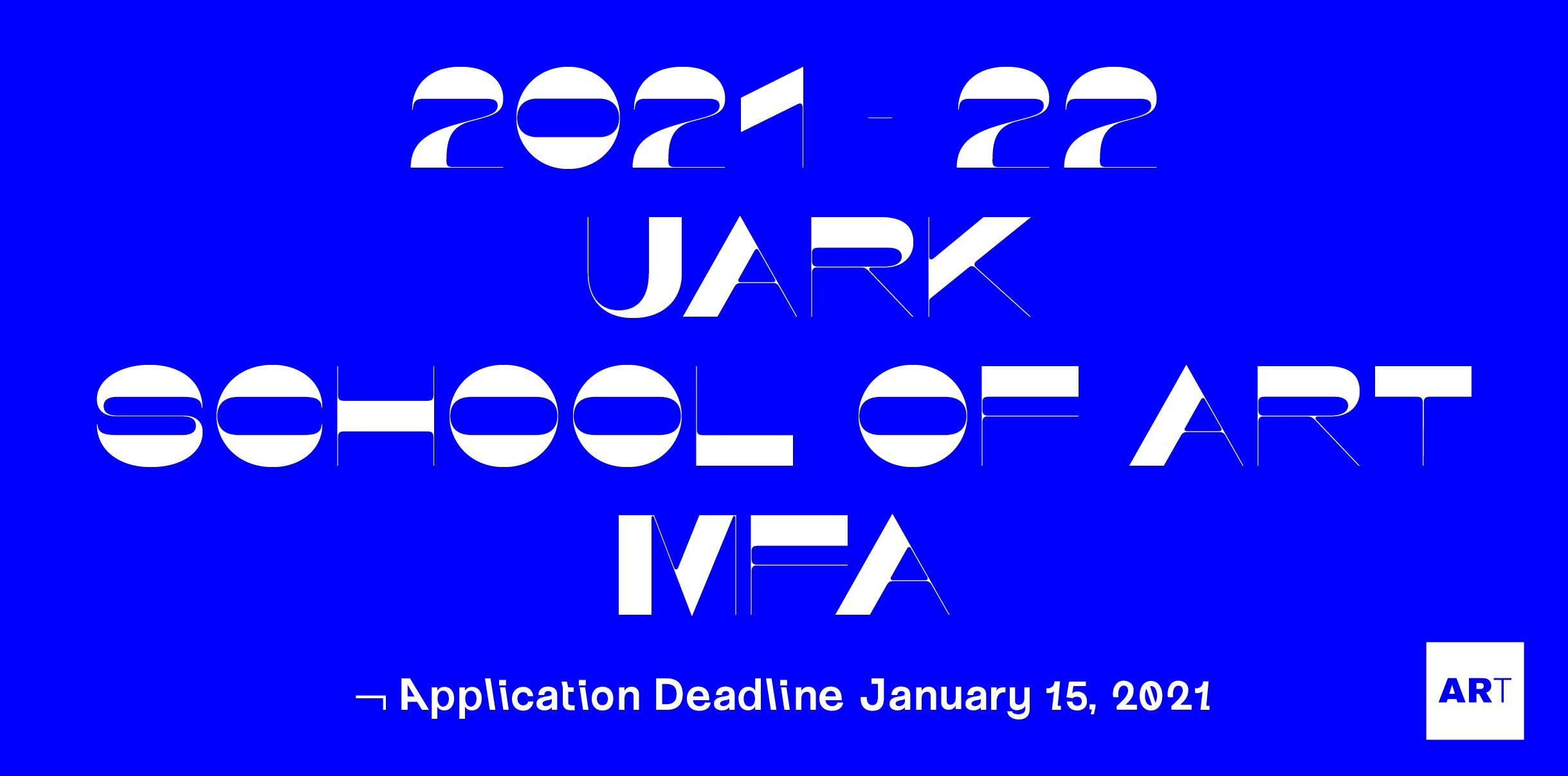 2020-2021 UARK School of Art MFA Application Deadline January 15, 2021
