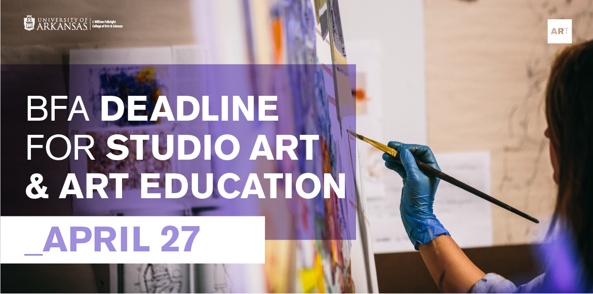 B.F.A. Deadline for Studio Art & Art Education April 27