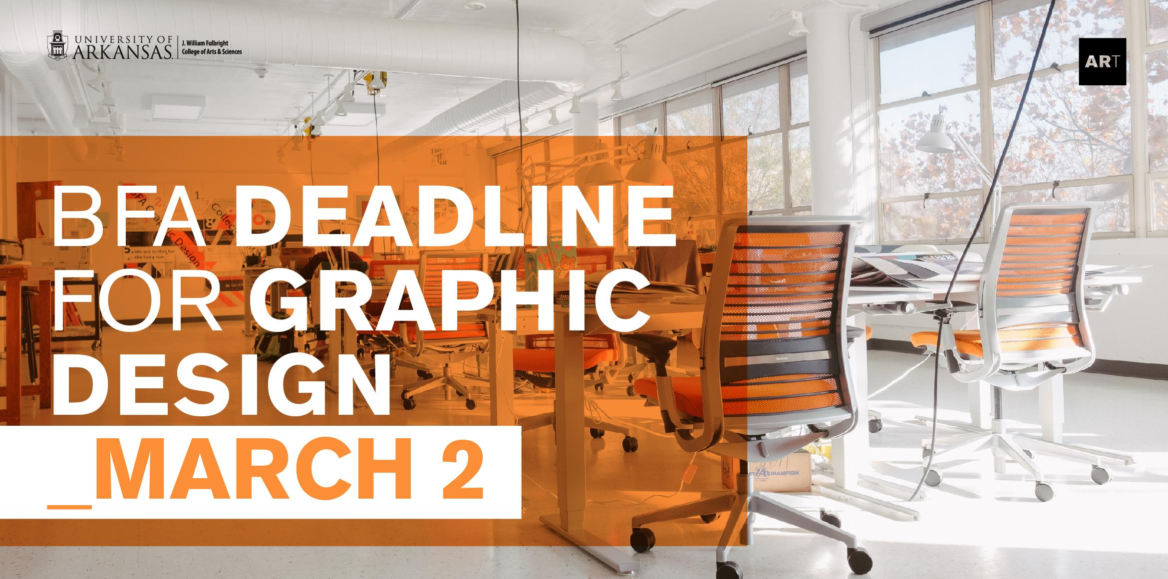 The BFA Deadline for Graphic Design is March 2