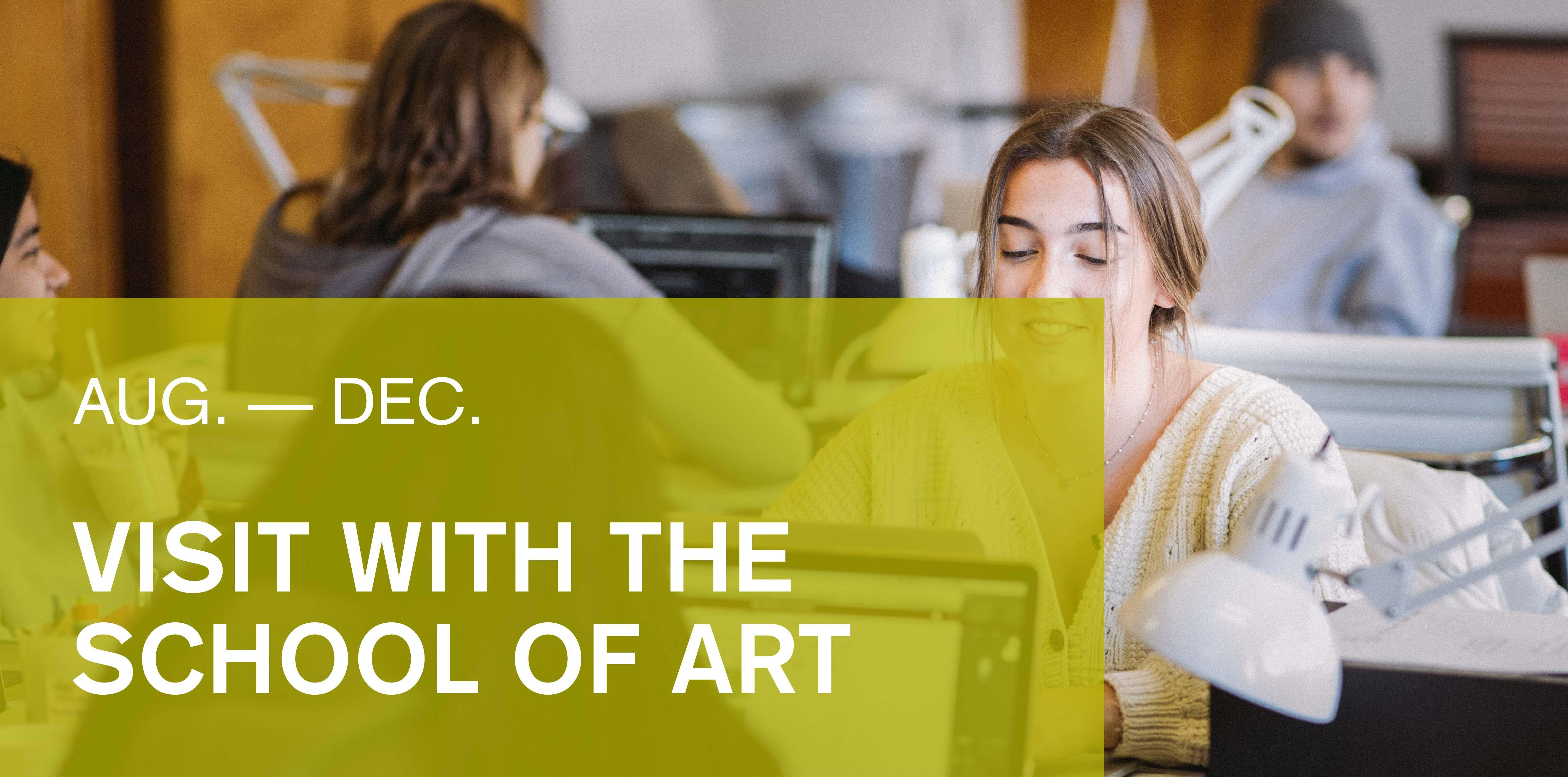 Visit with the School of Art from now through December.