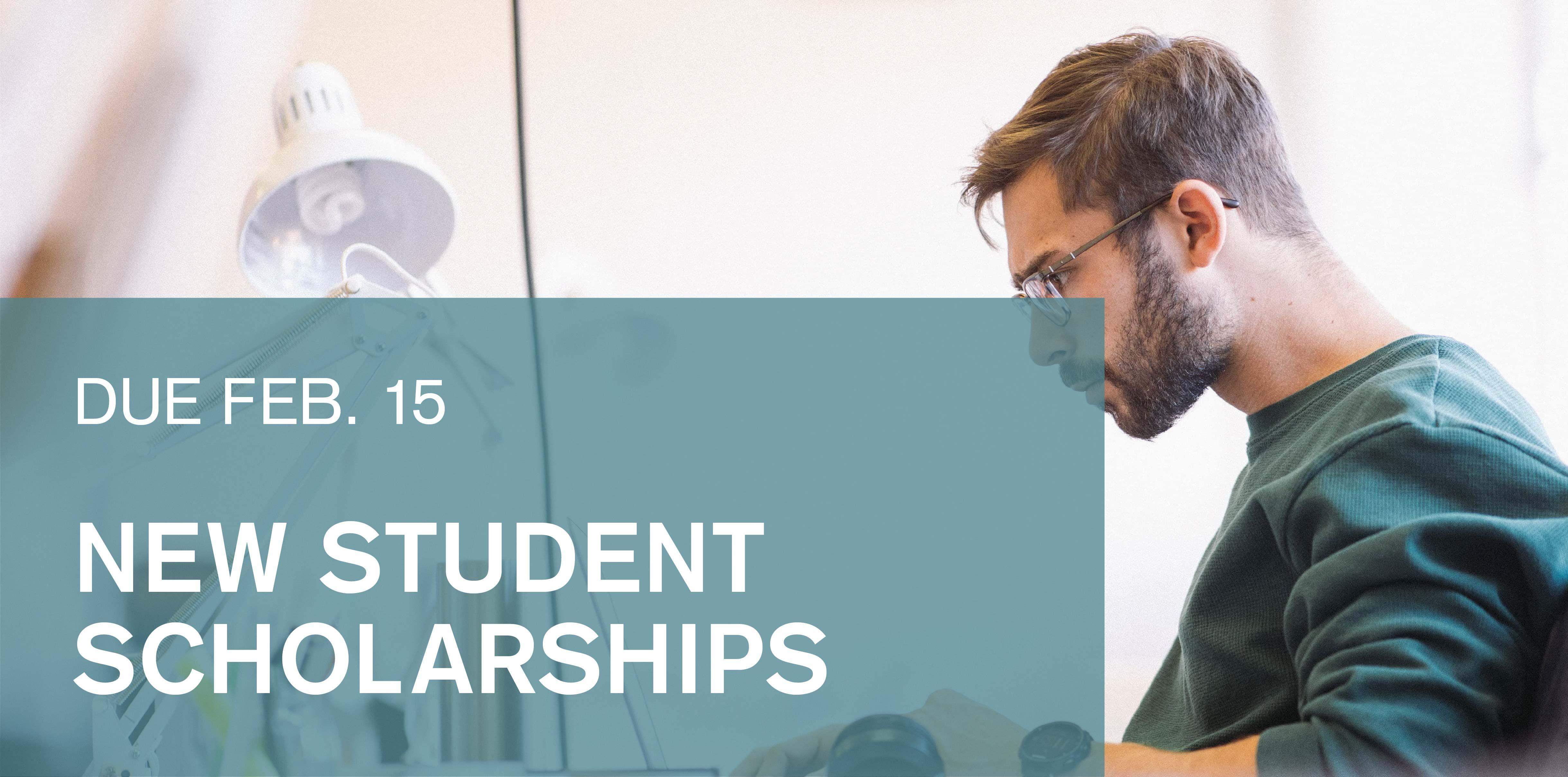 New Student Scholarships due February 15.