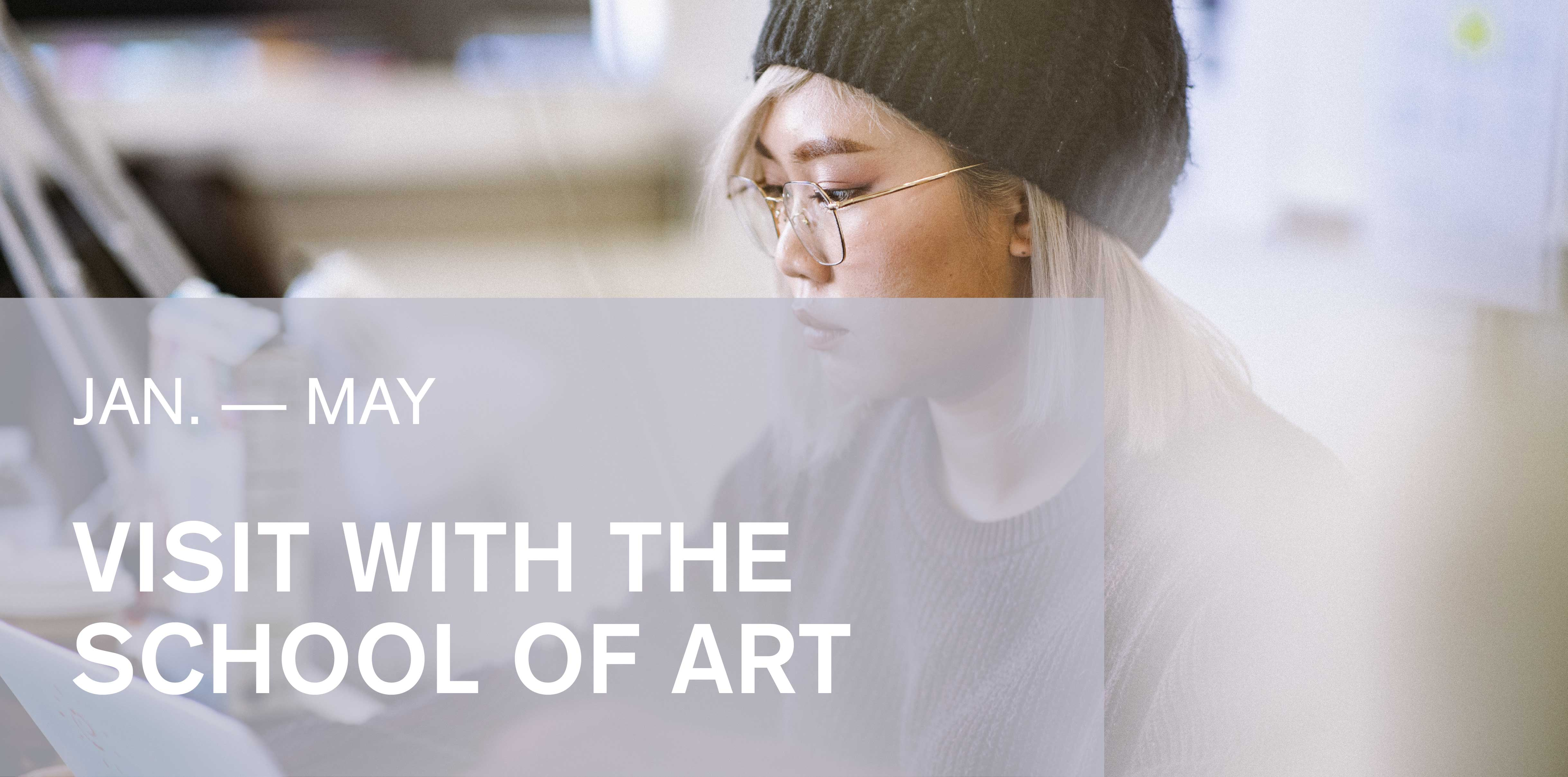 Visit with the School of Art from now through May.